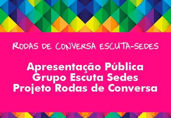 Apresentação Pública – Grupo Escuta Sedes Projeto – Rodas de Conversa