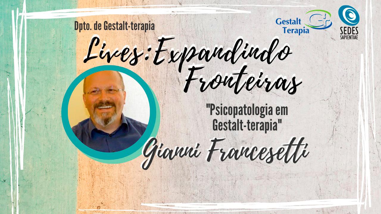 """Lives: Expandindo Fronteiras – """"Psicopatologia em Gestalt-Terapia"""" com Gianni Francesetti"""