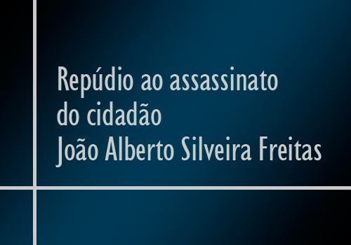 Repúdio ao assassinato  do cidadão  João Alberto Silveira Freitas