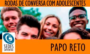 Rodas de Conversa com Adolescentes – PAPO RETO