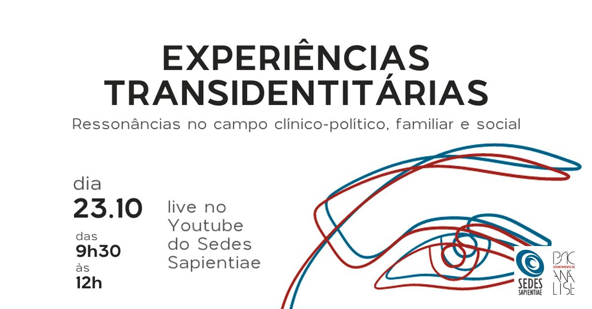 Experiências Transidentitárias – Ressonâncias no campo clínico-político, familiar e social